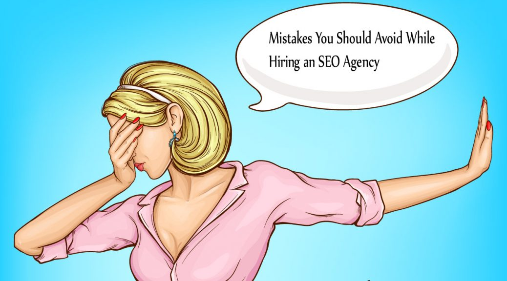 Mistakes You Should Avoid While Hiring an SEO Agency